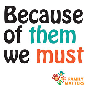 Family Matters: Because of the them, we must
